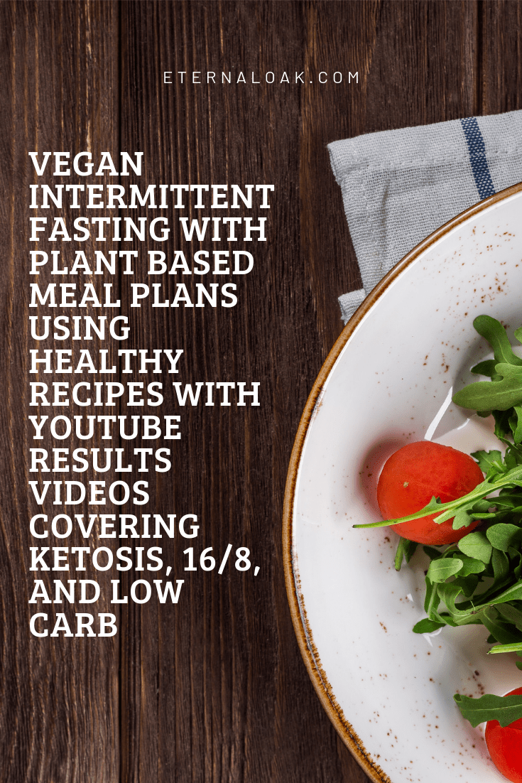 Vegan-Intermittent-Fasting-with-Plant-Based-Meal-Plans-using-Healthy-Recipes-with-Youtube-Results-Videos-Covering-Ketosis-16_8-and-Low-Carb