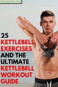25 Kettlebell Exercises and The Ultimate Kettlebell Workout Guide