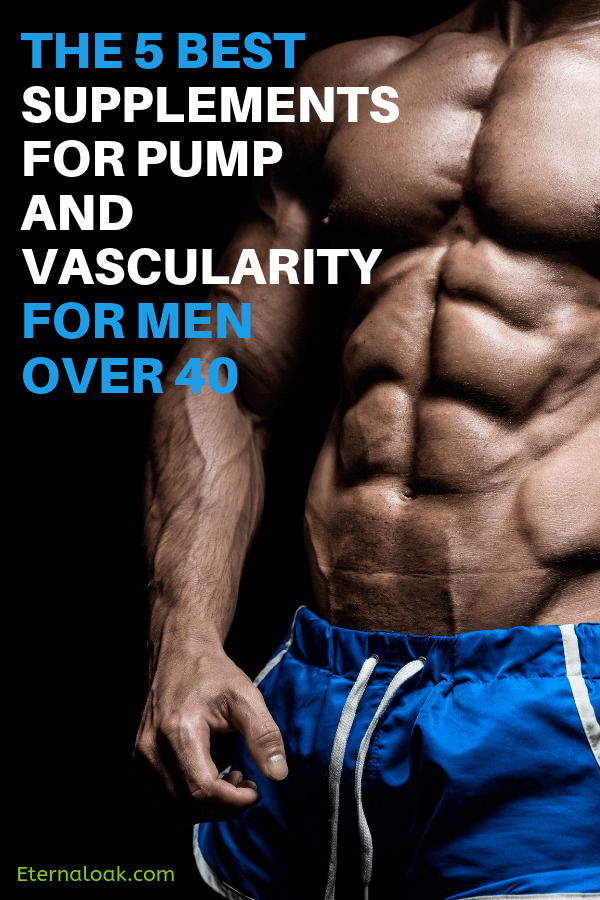 The 5 Best Supplements for Pump and Vascularity for Men Over 40