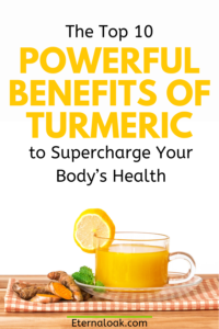 The Top 10 Powerful Benefits of Turmeric to Supercharge Your Body's Health