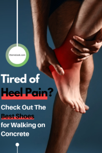 Tired of Heel Pain_Best Shoes for Walking on Concrete